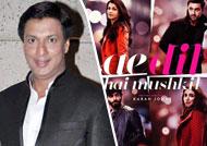 Madhur Bhandarkar happy for 'Ae Dil Hai Mushkil Hai'