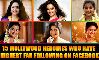 15 Mollywood heroines who have Highest Fan Following On Facebook