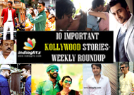 10 Important Kollywood stories - Weekly Roundup