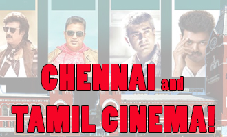 Chennai and Tamil Cinema! A Chennai Day Special