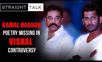 Straight Talk ! Kamal Haasan poetry missing in Vishal controversy