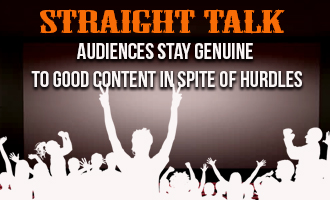 Straight Talk - Audiences stay genuine to good content in spite of hurdles
