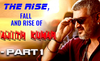 The Rise, Fall and Rise of Ajith Kumar - Part 1