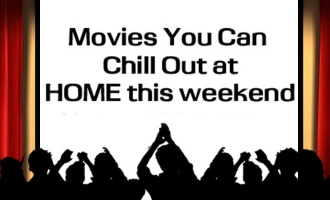 Five movies you can chillout with at Home this weekend