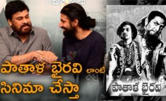 I want to a film like Pathala Bhairavi with Nag Ashwin: Chiranjeevi
